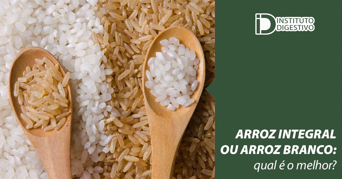 Arroz integral ou arroz branco: qual é o melhor? - Instituto Digestivo